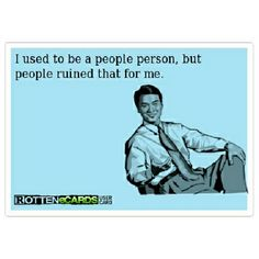 I used to be a people person but people ruined that for me | Flickr - Photo Sharing!
