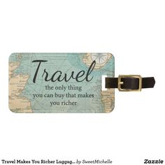 Shop Travel Makes You Richer Luggage Tag created by SweetMichelle. Personalized Luggage Tags, Custom Luggage Tags, Buy Luggage, Diy Bag Tags, Customizable Gifts, Luggage Straps, Standard Business Card Size, Leather Luggage, Vintage Tags