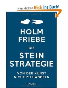 Die Stein-Strategie: Von der Kunst, nicht zu handeln: Amazon.de: Holm Friebe: Bücher