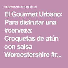 El Gourmet Urbano: Para disfrutar una #cerveza: Croquetas de atún con salsa Worcestershire #receta #impelable