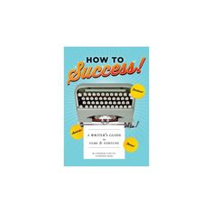 How to Success! : A Writer's Guide to Fame and Fortune (Paperback) (Corinne Caputo)
