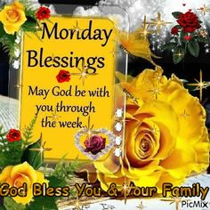 Monday Blessings, May God Be With You Through The Week.
