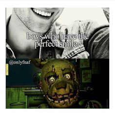 Not sure whether to cry or laugh…because it's so true>>>Yeah, William Afton didn't deserve that death. Funny Fnaf, Funny Memes, Five Nights At Freddy's, Marionette Fnaf, Good Horror Games, Freddy 's, Freddy Fazbear, Perfect Smile, Sister Location