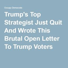 ONE of Trump's Top Strategist Just Quit And Wrote This Open Letter to Inform Trump Voters about what she has witnessed - ALL voters might want to read