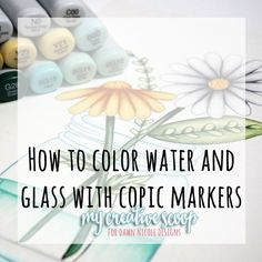 Step by Step - How to Color Water and Glass with Copic Markers