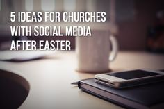 5 Ideas For Churches With Social Media After Easter