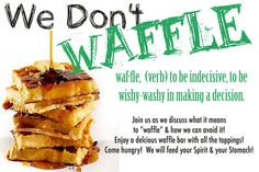 Don't Waffle! So perfect for our times! FHE next week! :) We Don't Waffle in our Testimony and commitment to our Savior Jesus Christ! Awesome!