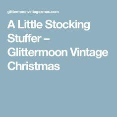 A Little Stocking Stuffer – Glittermoon Vintage Christmas
