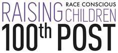 In honor of Raising Race Conscious Children's 100th post, this list lifts a quote from each and every blog post to date, modeling language that has actually been used in a conversation with a child regarding race (and other identity-markers such as gender and class).