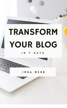 Transform your blog in 7 days! A free blogging ebook for bloggers. Create a better blog in just 7 days! How to start a blog. How to create a better blog.