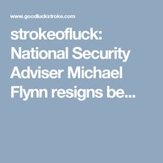 strokeofluck: National Security Adviser Michael Flynn resigns be...