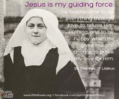 Jesus is my guiding force - St. Therese of Lisieux Quotes