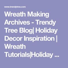 Wreath Making Archives - Trendy Tree Blog| Holiday Decor Inspiration | Wreath Tutorials|Holiday Decorations| Mesh & Ribbons