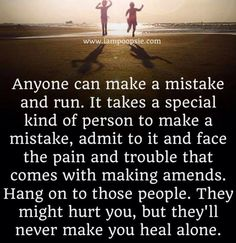 It takes a special kind of person to make a mistake, admit to it and face the pain and trouble that comes with making amends.