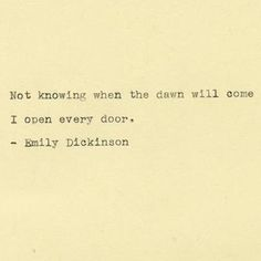 i open every door. / Emily Dickinson