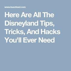 Here Are All The Disneyland Tips, Tricks, And Hacks You'll Ever Need