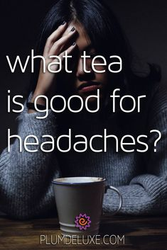 What tea is good for headaches? Here are four different types of headaches and the tea that helps them. #headacherelief #headacheremedy #teaforheadaches