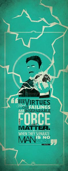 """Our virtues and our failings are inseparable, like force and matter. when they separate, man is no more."" #virtues #failings #tesla"