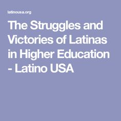 The Struggles and Victories of Latinas in Higher Education - Latino USA