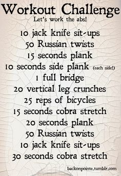 An abs workout!  Jack Knife Sit-Ups  Russian Twists  Plank and Side Plank  Full Bridge(also known as Upward Bow in yoga)  Bicycles  Cobra Stretch