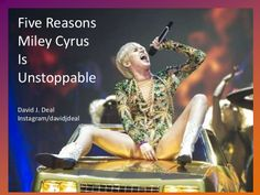 Five Reasons Miley Cyrus Is Unstoppable http://www.slideshare.net/davidjdeal1/miley-cyrusfeb17