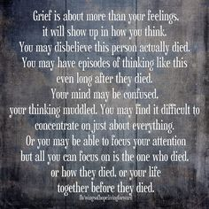 Grief is about more than your feelings. My mind wonders from coversations to watching a movie. Many things . I often always think about you my son every min . This is true. Love Of My Life, In This World, Loss Of A Loved One Quotes, Be My Hero, Miss You Dad, Grief Loss, After Life, Thats The Way, Love You