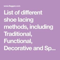 List of different shoe lacing methods, including Traditional, Functional, Decorative and Special Purpose methods. Ways To Lace Shoes, Lace Weave, Geometric Symbols, Dressy Shoes, Lace Tights, Shoe Lacing, Tie Shoes, Traditional Decor, Diy Fashion