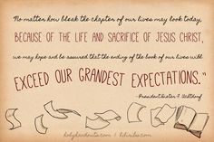 """...be assured that the ending of the book of our lives will exceed our grandest expectations."""