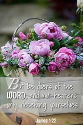 James 1 :22...Be doers of the WORD.....
