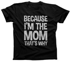 Women's Because I'm The Mom That's Why T-Shirt - Relaxed Unisex Fit. $25.00 from #Boredwalk, plus free U.S. shipping. Click to purchase!
