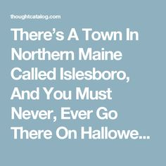 There's A Town In Northern Maine Called Islesboro, And You Must Never, Ever Go There On Halloween | Thought Catalog