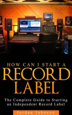 Start A Record Label : The Fastest, Easiest, and Most Entertaining Way to Starting A Record Label : How to Start a Record Label: Never Revealed Secrets . of Starting a Indie Record Label Book by [Johnson, Jordan] Home Recording Studio Setup, Home Studio Music, Mundo Musical, Recorder Music, Artist Management, Music Promotion, Music Heals, Music Theory, Music Industry