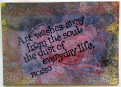 this is an artist trading card I made with a stamp featuring a great quote by Picasso