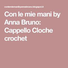 Con le mie mani by Anna Bruno: Cappello Cloche crochet