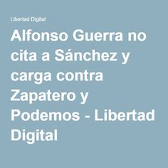 Alfonso Guerra no cita a Sánchez y carga contra Zapatero y Podemos - Libertad Digital