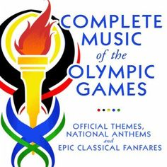 Complete Music Of the Olympic Games - Official Themes, National Anthems and Epic Classical Fanfares, www.amazon.com/...