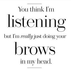 Yeah seriously but go on I'm not yet done with your story (brows). #makeupquotes #makeup