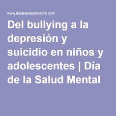Del bullying a la depresión y suicidio en niños y adolescentes   Día de la Salud Mental