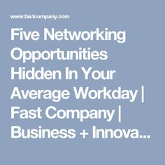 Five Networking Opportunities Hidden In Your Average Workday   Fast Company   Business + Innovation