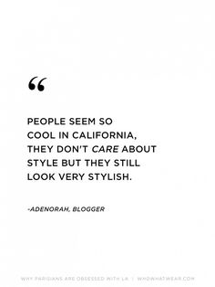 """""""People seem so cool in California, they don't care about style but they still look very stylish."""" —Adénorah #WWWQuotesToLiveBy"""