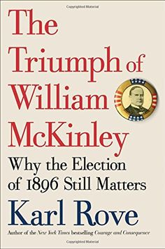 The Triumph of William McKinley: Why the Election of 1896 Still Matters by Karl Rove http://www.amazon.com/dp/1476752958/ref=cm_sw_r_pi_dp_B9DNwb1DZW644