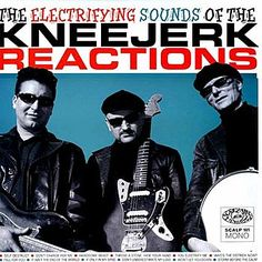 The Kneejerk Reactions- The Electrifying Sounds Of The Kneejerk Reactions.  Cool garage rock revival.
