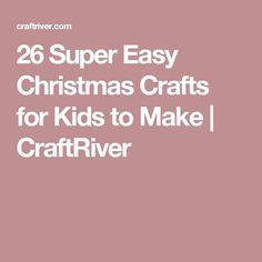 26 Super Easy Christmas Crafts for Kids to Make | CraftRiver