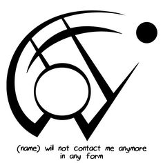 """(Name) will not contact me anymore in any form"" sigil Write the name of the person inside of the circle for the best results. for anonymous Sigil requests are closed."