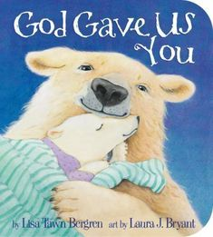 God Gave Us You (Board Book) by Lisa Tawn Bergren and Laura J. Animals Kissing, Cute Baby Animals, Christening Gifts For Boys, Children's Picture Books, Bear Cubs, Polar Bear, Childrens Books, Christian, God