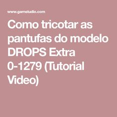 Como tricotar as pantufas do modelo DROPS Extra 0-1279 (Tutorial Video)
