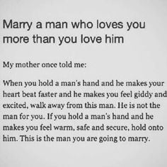 Marry a man who loves you more than you love him!