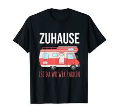 Campen Camping Zuhause ist da wo wir parken Frauen Camper Auto Camping, Camper, Mens Tops, Women's T Shirts, Travel Trailers, Ad Home, Funny, Caravan, Motorhome