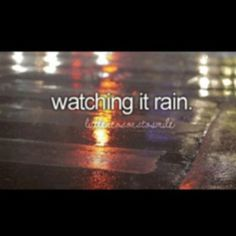 Little reasons to smile  i love to watch it rain