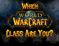 Which 'World of Warcraft' Class Are You? I got Mage!! Funny because I always play a Mage